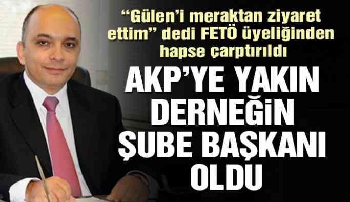 FETÖ üyeliğinden hapse çarptırılan işadamı AKP'ye yakın derneğin şube başkanı oldu