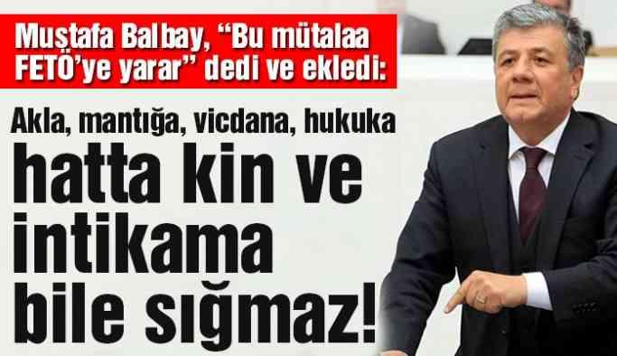 Mustafa Balbay: Sözcü Mütalaası FETÖ'ye yarar