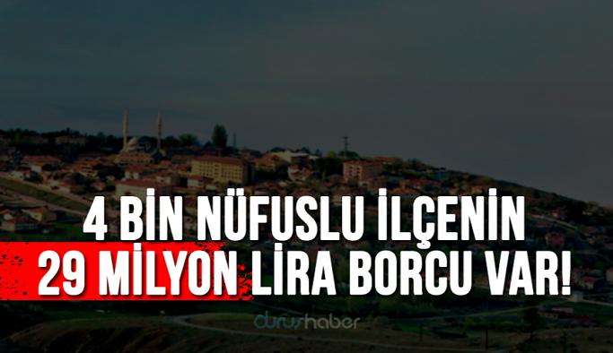 4 bin nüfuslu ilçenin 29 milyon lira borcu var!