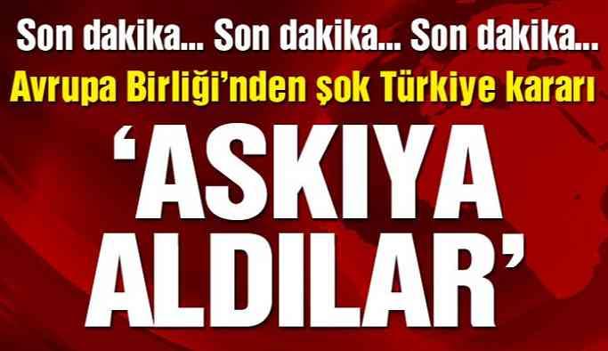 AB'den Şok Türkiye Kararı!