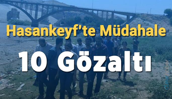 Hasankeyf'te müdahale: 10 Gözaltı