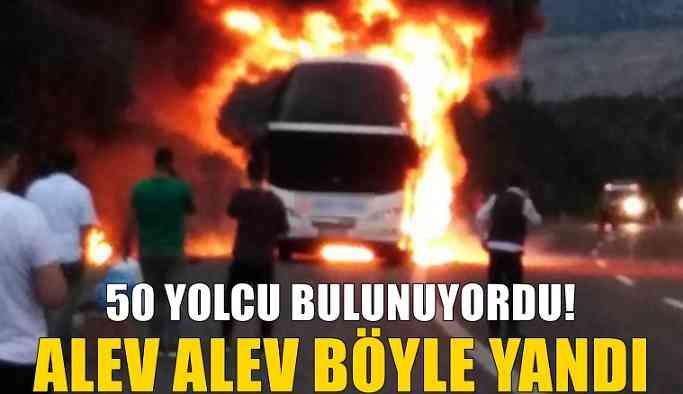 50 yolcunun bulunduğu yolcu otobüsü alev alev yandı