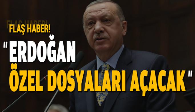 'Erdoğan Özel Dosyaları Açacak'