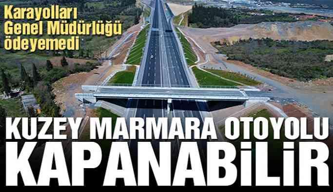 Kuzey Marmara Otoyolu kapanabilir!