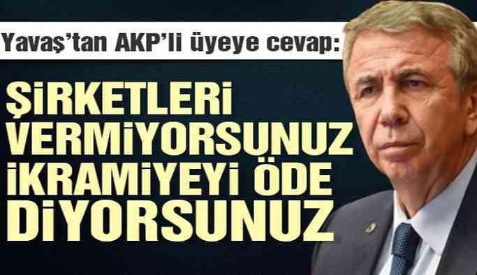 Mansur Yavaş'tan AKP'li üyeye dikkat çeken cevap!
