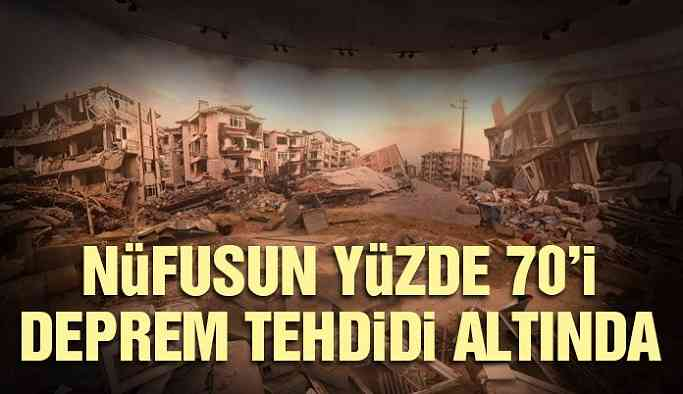 Nüfusun yüzde 70'i deprem tehdidi altında