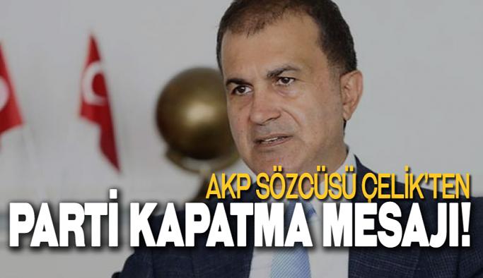 Sıcak Haber... AKP Sözcüsü Çelik'ten parti kapatma mesajı!