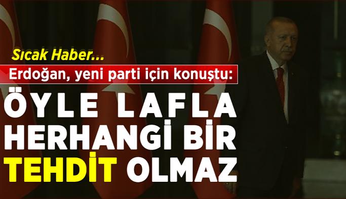 Sıcak Haber! Erdoğan, yeni parti için konuştu: Öyle lafla herhangi bir tehdit olmaz