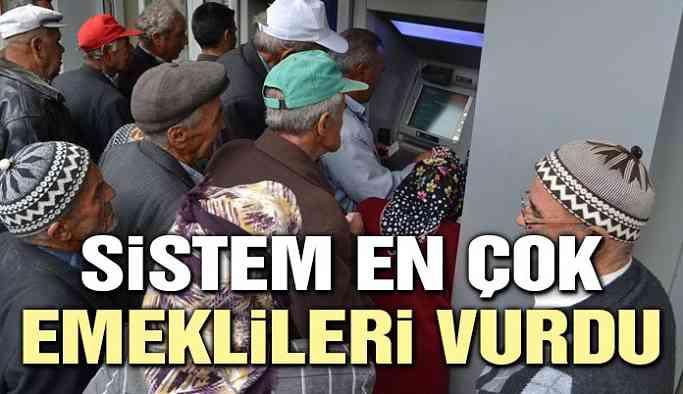 Sistem en çok emeklileri vurdu