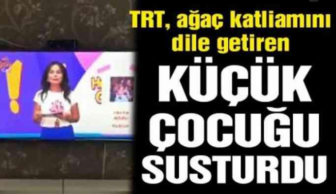TRT, ağaç katliamını dile getiren küçük çocuğu susturdu
