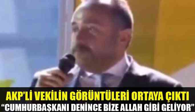 Video   AKP'li Vekilden Şok Sözler! Cumhurbaşkanı denince bize Allah gibi geliyor
