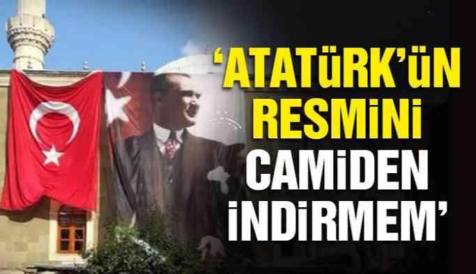 'Atatürk'ün resmini camiden indirmem'