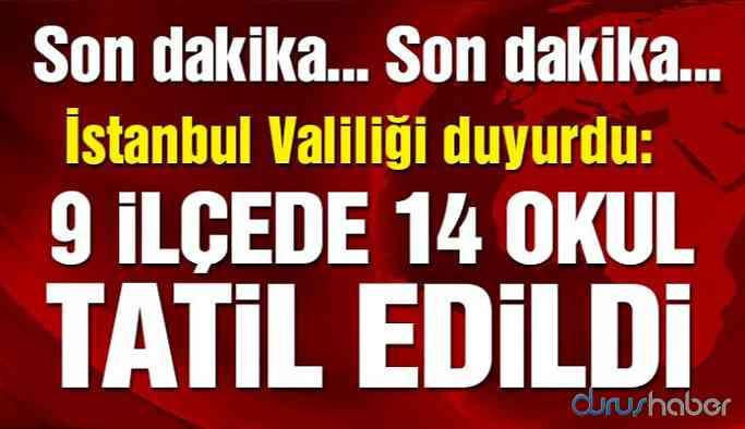 İstanbul Valiliği'nden 9 ilçe için okul tatili açıklaması