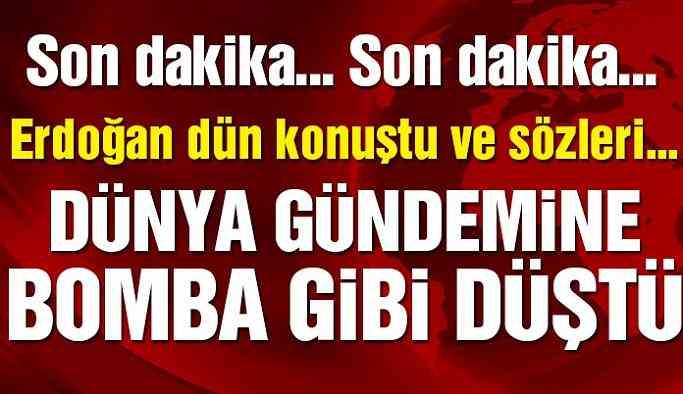 Son dakika… Erdoğan'ın o sözleri bomba etkisi yarattı