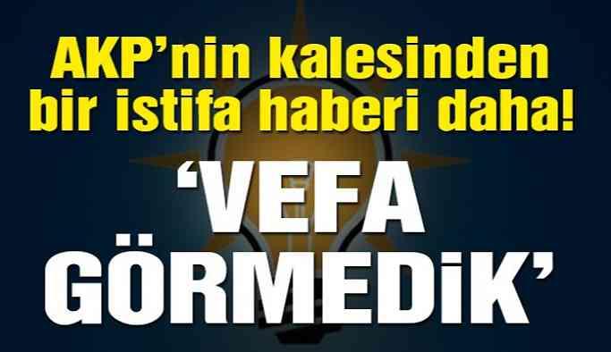 'Vefa görmedik' diyerek AKP'den istifa etti!