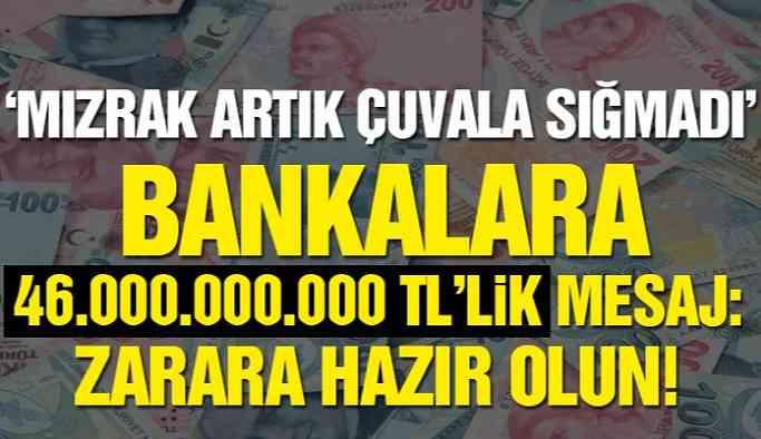 Zarara Hazır Olun! Bankalara 46 milyar TL'lik Mesaj!
