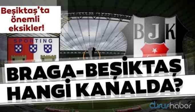 İşte Braga - Beşiktaş maçının muhtemel 11'leri ve hangi kanal yayınlayacak