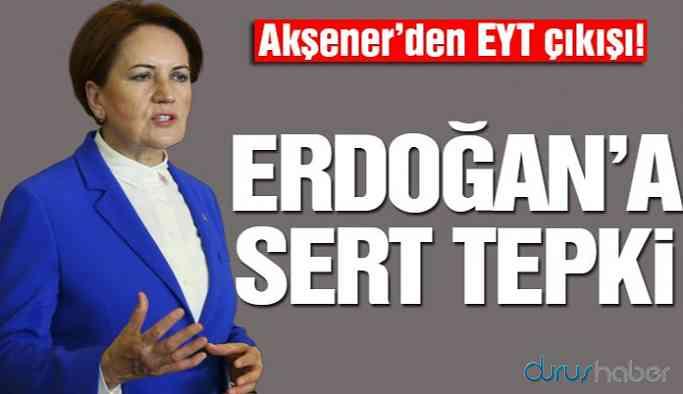 Akşener'den EYT çıkışı! Erdoğan'a sert tepki