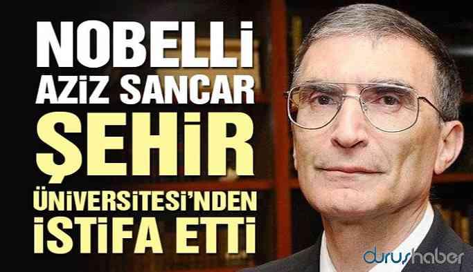 Aziz Sancar Şehir Üniversitesi Mütevelli Heyeti'nden istifa etti