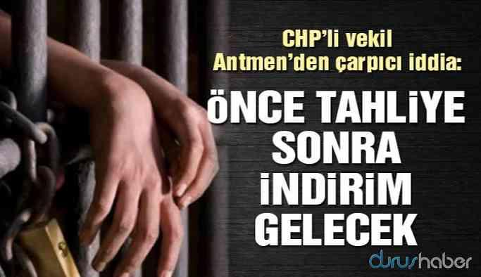CHP'li vekil Antmen'den çarpıcı iddia