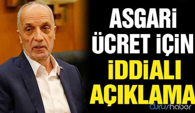 TÜRK-İŞ Başkanı'ndan asgari ücret için iddialı açıklama