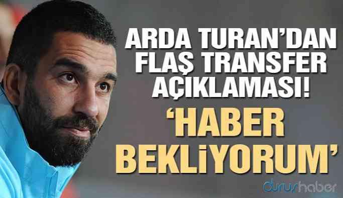 Arda Turan'dan flaş açıklama: Haber bekliyorum