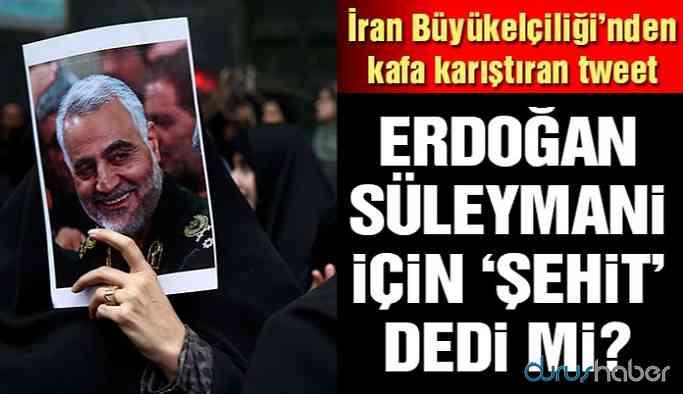 İran Büyükelçiliği paylaştı! Erdoğan, Süleymani'ye 'şehit' dedi mi?