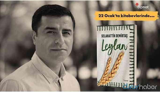Demirtaş'ın ilk romanı 'Leylan' okuyucuyla buluşuyor