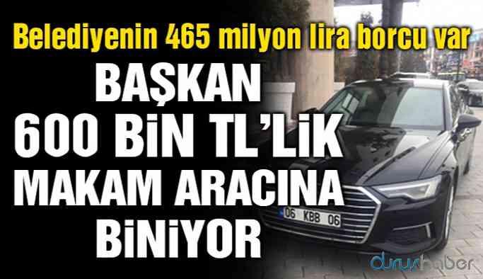 Belediye borç içinde, Başkan ise 600 bin TL'lik makam aracı aldı!