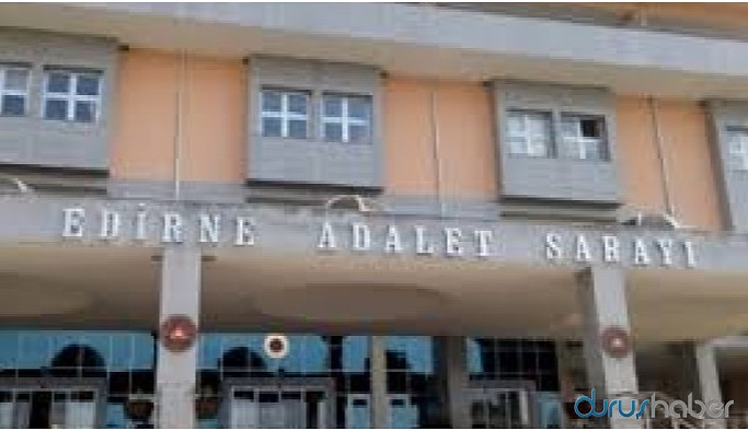 Edirne'de gözaltına alınan 2 kişiden biri tutuklandı