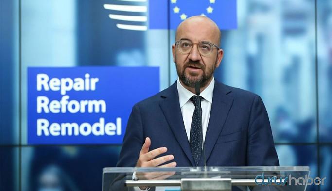 Avrupa Konseyi Başkanı Michel: Türkiye ile ilgili tüm seçenekler masada