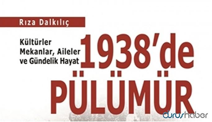 1938'de Pülümür: Sürgünler, katledilenler, tanıklar…
