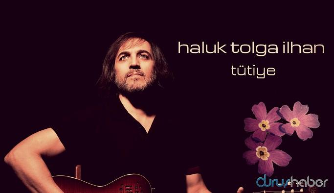 Haluk Tolga İlhan'dan yeni albüm: Tütiye