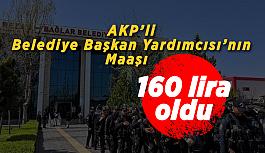 AKP'li Belediye Başkan Yardımcısı'nın maaşı 160 lira oldu