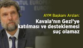 AYM Başkanı Arslan: Kavala'nın Gezi'ye katılması ve desteklemesi suç olamaz