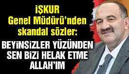 İŞKUR Genel Müdürü Uzunkaya'dan skandal ifadeler