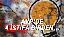 AKP'de 4 istifa birden...