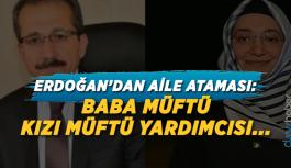 Erdoğan'dan aile ataması: Baba müftü, kızı müftü yardımcısı...