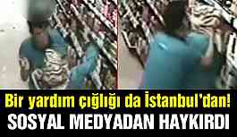 Bir yardım çığlığı da İstanbul'dan!