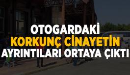 Otogardaki korkunç cinayetin ayrıntıları ortaya çıktı