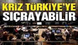 Kriz Türkiye'ye sıçrayabilir