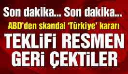 Son dakika… ABD-Türkiye ilişkilerinde flaş gelişme! Teklif resmen geri çekildi