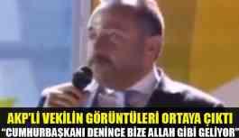Video | AKP'li Vekilden Şok Sözler! Cumhurbaşkanı denince bize Allah gibi geliyor