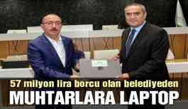 57 milyon lira borcu olan belediyeden muhtarlara laptop