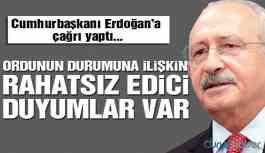 Kılıçdaroğlu'dan Erdoğan'a çağrı: Ordunun durumuna ilişkin rahatsız edici duyumlar var!