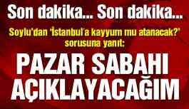 Son dakika! Soylu'dan İstanbul'a kayyum açıklaması!