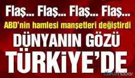 ABD açıkladı, manşetler değişti! Dünyanın gözü Türkiye'de