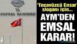 AYM'den 'Tecavüzcü Ensar' sloganı hakkında karar!