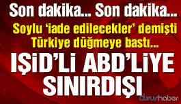 Türkiye düğmeye bastı! IŞİD'li teröristler sınırdışı edilmeye başlandı