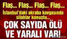 İstanbul'da akrabalar arasında silahlı kavga! Ölü ve yaralılar var